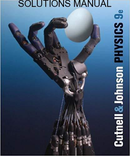 Solutions Manual Physics 9th edition by John D. Cutnell, Kenneth W. Johnson