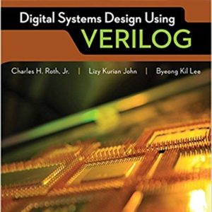 Solutions Manual for Accompany Digital Systems Design Using Verilog 1st Edition by Charles Roth
