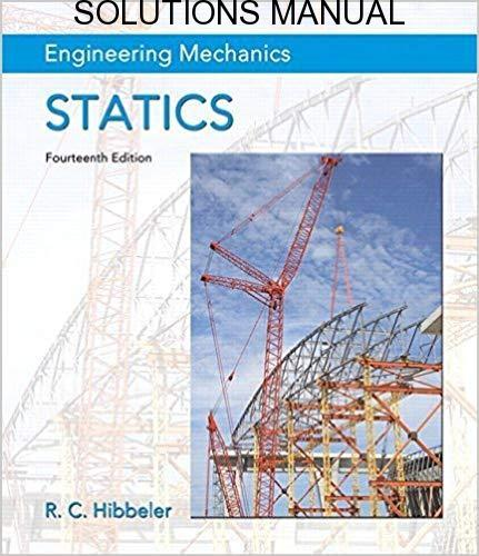 Solutions Manual for Engineering Mechanics: Statics (ch01-09) by Russell C. Hibbeler | 14th Edition
