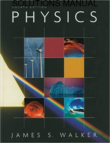 Instructor's Solutions Manual for Physics 5th Edition by James Walker
