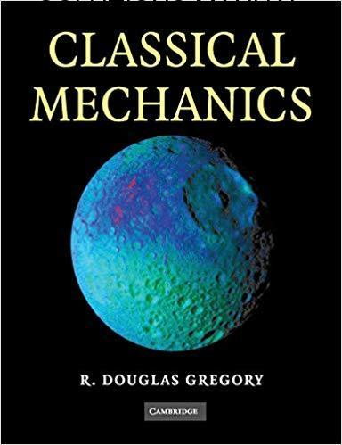Solutions Manual for Classical Mechanics 1st Edition by Douglas Gregory