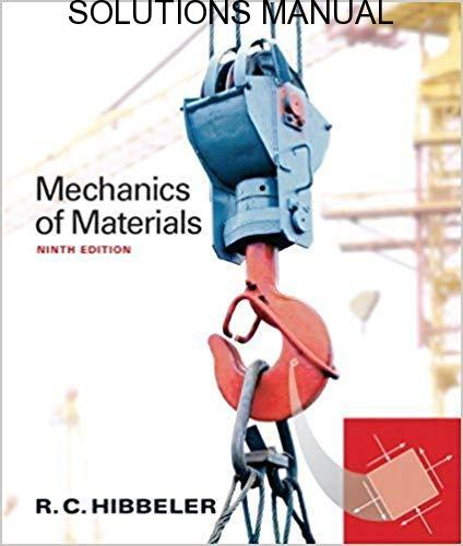 Solutions Manual for Mechanics of Materials by Russell C. Hibbeler | 9th Edition