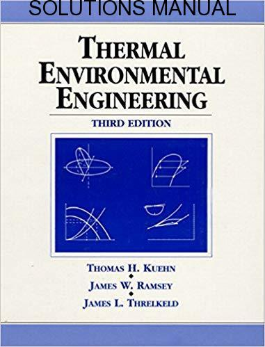 Solutions Manual for Thermal Environmental Engineering 3rd Edition by Thomas Kuehn