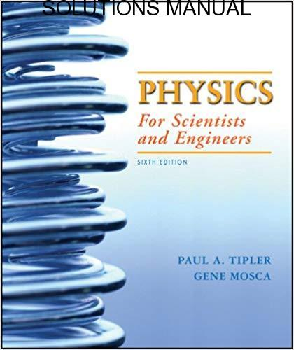 Solutions Manual for Physics for Scientists and Engineers 6th edition Tipler & Mosca