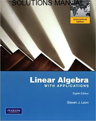 Solutions Manual Linear Algebra with Applications 8th edition by Steven J.Leon