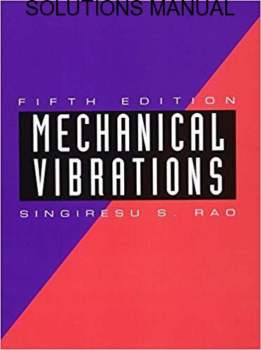 Solutions Manual Mechanical Vibrations 4th edition by S. S. Rao