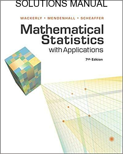 Student's Solutions Manual Mathematical Statistics with Applications 7th edition by Dennis Wackerly