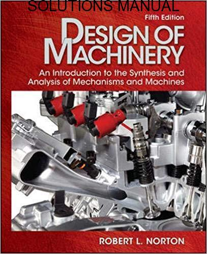 Student's Solutions Manual Design of Machinery 5th edition by Robert L. Norton