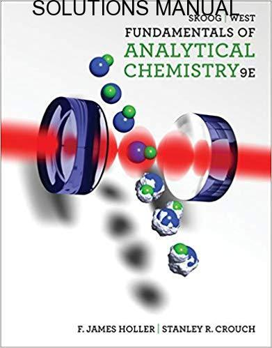 Solutions Manual Fundamentals of Analytical Chemistry 9th edition by Skoog, West & Holler