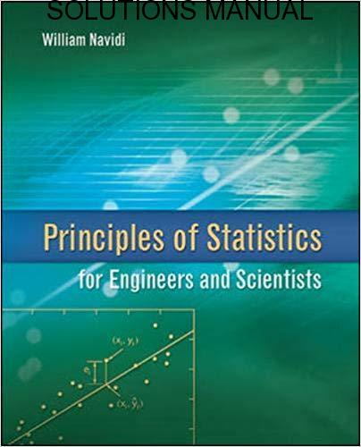 Solutions Manual Principles of Statistics for Engineers and Scientists 1st edition by William Navidi
