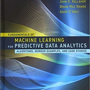 Solutions Manual Fundamentals of Machine Learning for Predictive Data Analytics 1st edition by Kelleher, Namee & D'Arcy