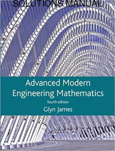 Solutions Manual Advanced Modern Engineering Mathematics 4th edition by Glyn James, David Burley