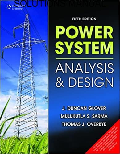 Solutions Manual Power System Analysis and Design 5th edition by Duncan, Sarma