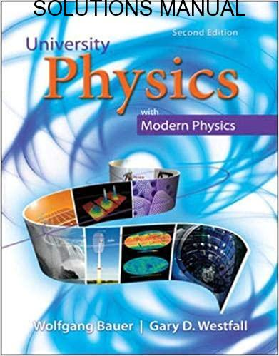 Solutions Manual University Physics with Modern Physics 2nd edition by Bauer & Westfall