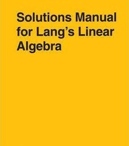 Solutions Manual of Lang's Linear Algebra by Shakarchi   1st edition