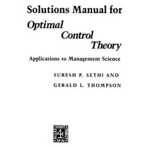 Solutions Manual of Optimal Control Theory: Applications to Management Science by Sethi & Thompson | 1st edition