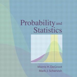 Solutions Manual of Probability and Statistics by DeGroot & Schervish | 3rd edition