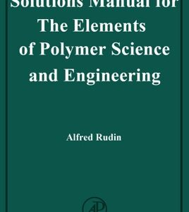 Solutions Manual of The Elements of Polymer Science and Engineering by Rudin | 1st edition