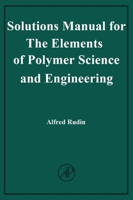 Solutions Manual of The Elements of Polymer Science and Engineering by Rudin   1st edition