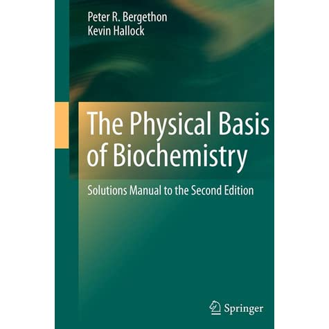 Solutions Manual of The Physical Basis of Biochemistry by Bergethon & Hallock   2nd edition