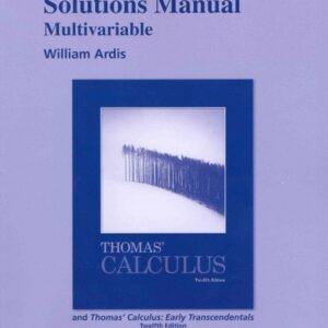Solutions Manual of Thomas' Multivariable Calculus by Ardis & Weir | 12th edition