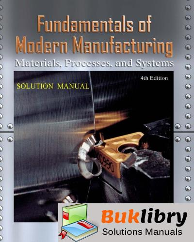 Solutions Manual of Fundamentals of Modern Manufacturing: Materials, Processes, and Systems by Groover   4th edition