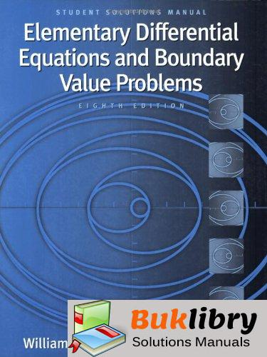 Solutions Manual of Accompany Boyce Elementary Differential Equations and Boundary Value Problems by Haines & Boyce | 8th edition