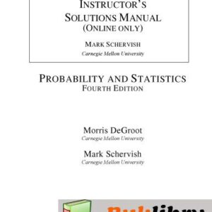 Solutions Manual of Probability and Statistics by DeGroot & Schervish | 4th edition