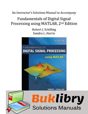 Solutions Manual of Fundamentals of Digital Signal Processing Using Matlab by Schilling & Harris | 2nd edition