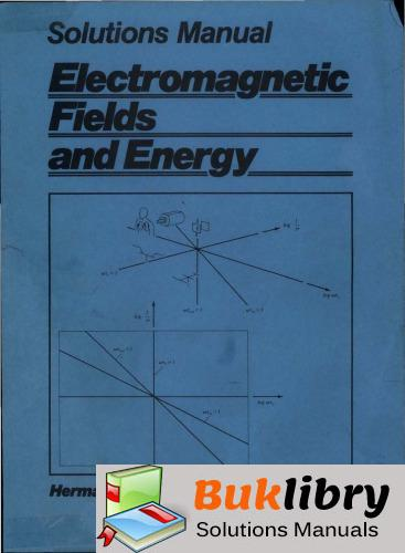 Solutions Manual of Electromagnetic Fields and Energy by Haus & Melcher   1st edition