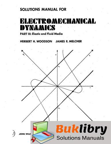 Solutions Manual of Electromechanical Dynamics, Part III: Elastic and Fluid Media by Woodson & Melcher | 1st edition