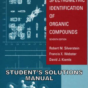 Solutions Manual of Spectrometric Identification of Organic Compounds by Silverstein & Webster | 7th edition