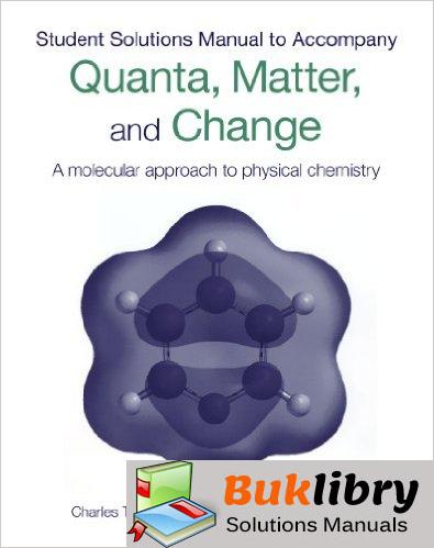Solutions Manual of Accompany Quanta, Matter & Change: a Molecular Approach to Physical Chemistry by Trapp & Cady   1st edition