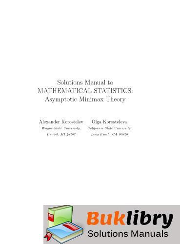 Solutions Manual of Mathematical Statistics Asymptotic Minimax Theory by Korostelev & Korosteleva | 1st edition