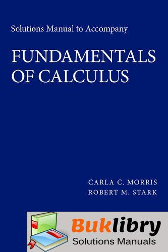Solutions Manual of Accompany Fundamentals of Calculus by Morris & Stark   1st edition