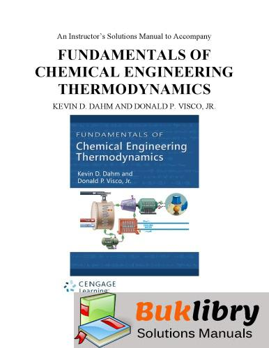 Solutions Manual of Accompany Fundamentals of Chemical Engineering Thermodynamics by Dahm & Visco | 1st edition